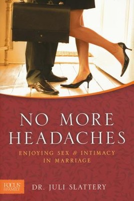 No More Headaches: Enjoying Sex & Intimacy in         Marriage  -     By: Dr. Julianna Slattery