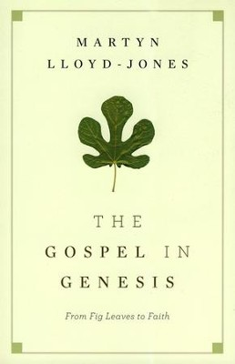 The Gospel in Genesis: From Fig Leaves to Faith  -     By: D. Martin Lloyd-Jones