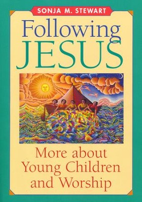 Following Jesus: More About Young Children and Worship   -     By: Sonja M. Stewart