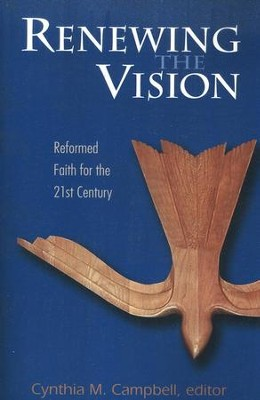 Renewing the Vision: Reformed Faith for the 21st Century  -     Edited By: Cynthia M. Campbell     By: Edited by Cynthia M. Campbell