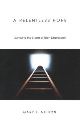 A Relentless Hope: Surviving the Storm of Teen Depression  -     By: Gary E. Nelson