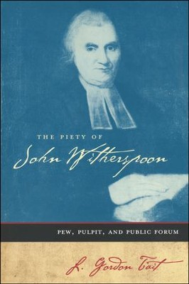 The Piety of John Witherspoon: Pew, Pulpit, and Public  Forum  -     By: L. Gordon Tait