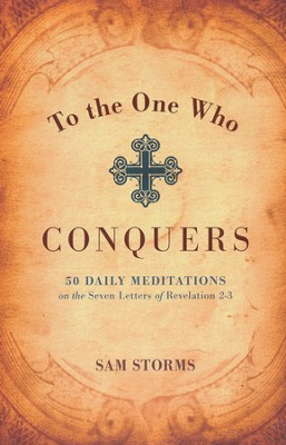 To the One Who Conquers: 50 Daily Meditations on the Seven Letters of Revelation 2-3  -     By: Sam Storms