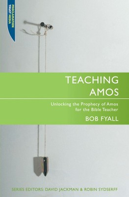 Teaching Amos: Unlocking the Prophecy of Amos for the Expositor  -     By: Robert Fyall