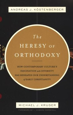 The Heresy of Orthodoxy   -     By: Andreas J. Kostenberger, Michael J. Kruger