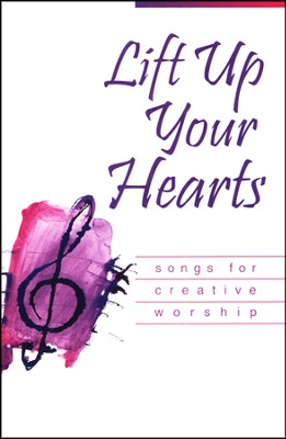 Lift Up Your Hearts: Songs for Creative Worship  -