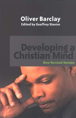 Developing a Christian Mind  -     By: Oliver R. Barclay, Ed Geoffrey Stonier