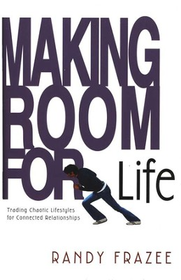 Making Room for Life: Trading Chaotic Lifestyles for  Connected Relationships  -     By: Randy Frazee