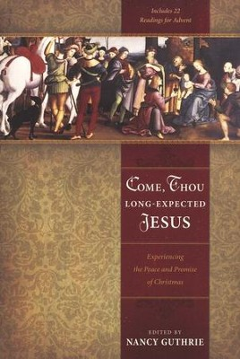 Come, Thou Long-Expected Jesus: Experiencing the Peace and Promise of Christmas  -     Edited By: Nancy Guthrie     By: Edited by Nancy Guthrie