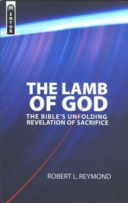 The Lamb of God: The Bible's Unfolding Revelation of Sacrifice  -     By: Robert L. Reymond