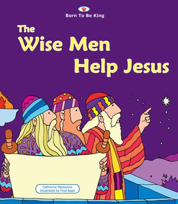 Born to Be King #4: The Wise Men Help Jesus, Board Book   -     By: Catherine Mackenzie