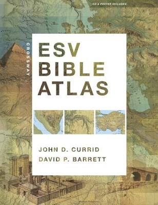 Crossway ESV Bible Atlas   -     By: John D. Currid, David P. Barrett