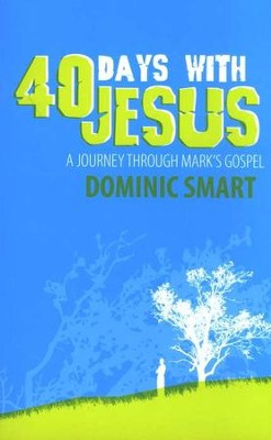 40 Days with Jesus: A Journey through Mark's Gospel   -     By: Dominic Smart