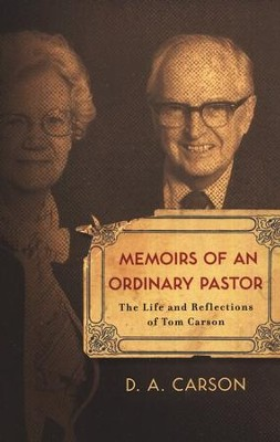 Memoirs of an Ordinary Pastor: The Life and Reflections of Tom Carson  -     By: D.A. Carson