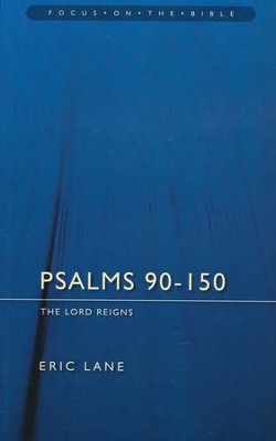 Psalms: 90-150: The Lord Reigns (Focus on the Bible)  -     By: Eric Lane