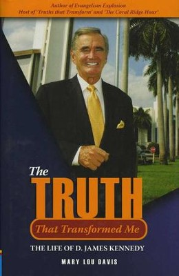 The Truth That Transformed Me: The Life of D. James Kennedy  -     By: Mary Lou Davis