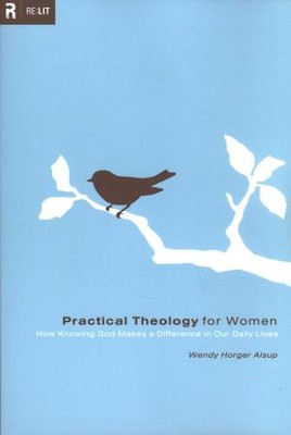 Practical Theology for Women: How Knowing God Makes a Difference in Our Daily Lives  -     By: Wendy Horger Alsup