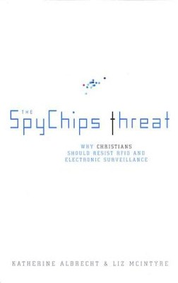 The Spychips Threat: Why Christians Should Resist  RFID and Computer Tracking  -     By: Katherine Albrecht, Liz McIntyre