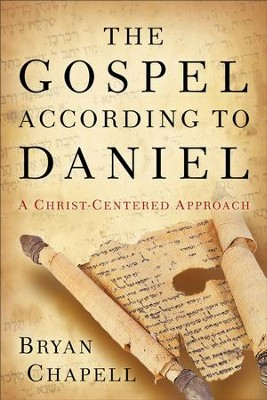 Gospel according to Daniel, The: A Christ-Centered Approach - eBook  -     By: Bryan Chapell