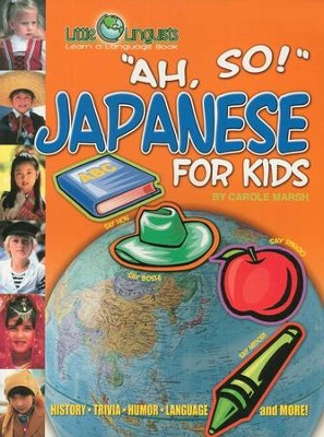 Ah, So! Japanese for Kids   -     By: Carole Marsh