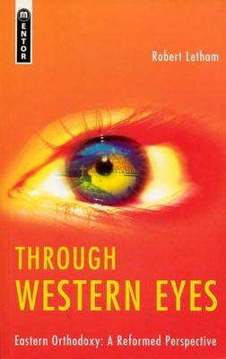 Through Western Eyes: Eastern Orthodoxy: a Reformed Perspective  -     By: Robert Letham