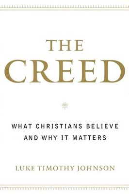 The Creed: What Christians Believe and Why It Matters   -     By: Luke Timothy Johnson