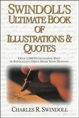 Swindoll's Ultimate Book of Illustrations & Quotes:  Over 1,500   -     By: Charles R. Swindoll