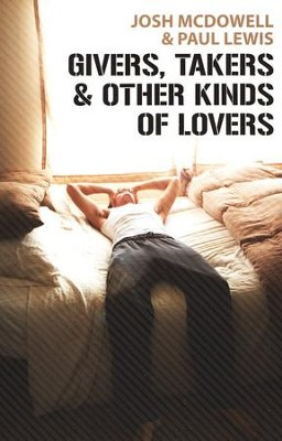 Givers, Takers and Other Kinds of Lovers   -     By: Josh McDowell, Paul Lewis