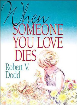 When Someone You Love Dies   -     By: Robert Dodd