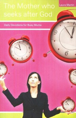 The Mother who seeks after God: Daily Devotions for Busy Mums  -     By: Laura Martin