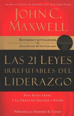 Las 21 Leyes Irrefutables del Liderazgo  (The 21 Irrefutable Laws of Leadership)     -     By: John C. Maxwell