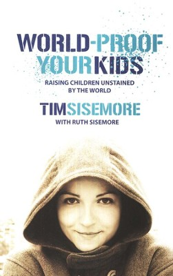 World-Proof Your Kids: Raising Children Unstained by the World  -     By: Tim Sisemore, Ruth Sisemore