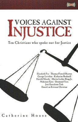 Voices Against Injustice: Ten Christians Who Spoke Out for Justice  -     By: Catherine House