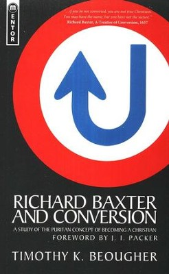 Richard Baxter and Conversion: A Study of the Puritan Concept of Becoming a Christian  -     By: Timothy K. Beougher