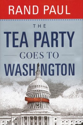 The Tea Party Goes to Washington   -     By: Rand Paul