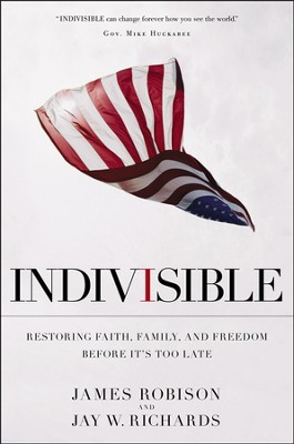 Indivisible: Restoring Faith, Family, and Freedom Before It's Too Late  -     By: James Robison, Jay W. Richards