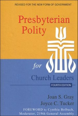 Presbyterian Polity for Church Leaders, Fourth Edition  -     By: Joan S. Gray, Joyce C. Tucker, Cynthia Bolbach