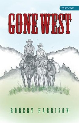 Gone West: Part one - eBook  -     By: Robert Harrison