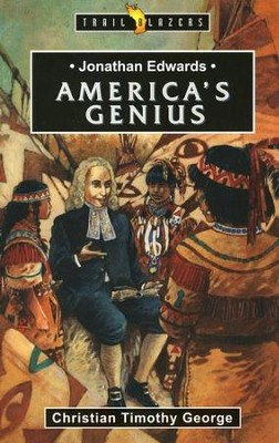 Jonathan Edwards: America's Genius, Trail Blazers Series   -     By: Christian Timothy George