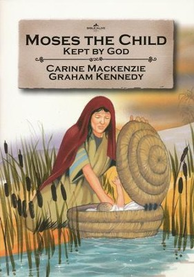 Moses the Child: Kept by God  -     By: Carine MacKenzie     Illustrated By: Graham Kennedy