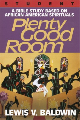 Plenty Good Room: A Bible Study Based on African-American Spirituals, Student  -     By: Lewis V. Baldwin