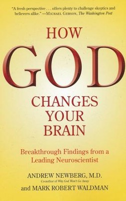 How God Changes Your Brain: Breakthrough Findings from a Leading Neuroscientist  -     By: Andrew Newberg M.D.