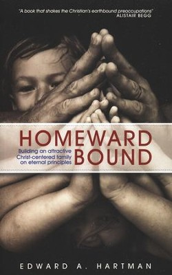 Homeward Bound: Building an Attractive, Christ-Centered Family on Eternal Principles  -     By: Edward Hartman
