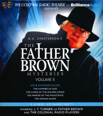 The Father Brown Mysteries - The Hammer of God, The Curse of the Golden Cross, The Mirror of the Magistrate, The Wrong Shape - A Radio Dramatization on CD  -     By: G.K. Chesterton, M.J. Elliott, J.T. Turner