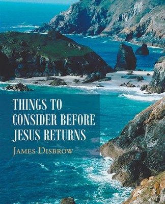 Things To Consider Before Jesus Returns - eBook  -     By: James Disbrow