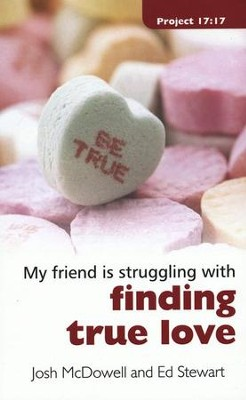 My Friend Is Struggling With Finding True Love  -     By: Josh McDowell, Ed Stewart