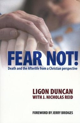 Fear Not! Death and the Afterlife from a Christian Perspective  -     By: J. Ligon Duncan III