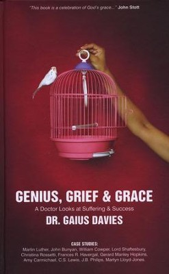 Genius, Grief and Grace: A Doctor Looks at Suffering  and Success  -     By: Gaius Davies