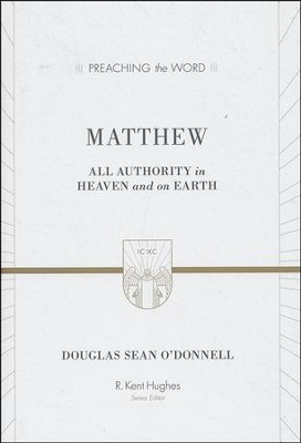 Matthew: All Authority in Heaven and on Earth (Preaching the  Word)  -     By: Douglas Sean O'Donnell
