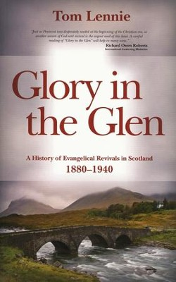 Glory in the Glen: A History of Evangelical Revivals in Scotland 1880-1940  -     By: Tom Lennie